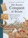 The Roman Conquest of Britain (History of Britain Topic Books)
