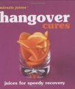 Hangover Cures: Juices for Speedy Recovery (Miracle Juices)