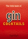 The Little Book of Gin Cocktails (The little book of cocktails)