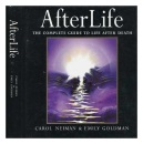 Afterlife: The Complete Guide to Life After Death
