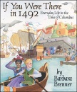 If You Were There in 1492: Everyday Life in the Time of Columbus - Barbara Brenner