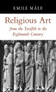 Religious Art from the Twelfth to the Eighteenth Century - Emile Male, Harry Bober