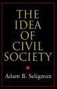 The Idea of Civil Society - Adam B. Seligman