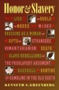 Honor and Slavery: Lies, Duels, Noses, Masks, Dressing as a Woman, Gifts, Strangers, Humanitarianism, Death, Slave Rebellions, the Proslavery Argument, Baseball, Hunting, and Gambling in the Old South - Kenneth S. Greenberg