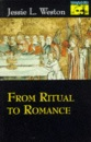 From Ritual to Romance (Mythos: The Princeton/Bollingen Series in World Mythology) - Jessie L. Weston, Robert A. Segal