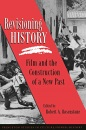Revisioning History: Film and the Construction of a New Past (Princeton Studies in Culture/Power/History) - Robert A. Rosenstone