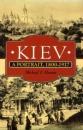 Kiev: A Portrait, 1800-1917 - Michael F. Hamm