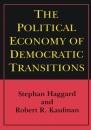 The Political Economy of Democratic Transitions - Stephan Haggard,Robert R. Kaufman