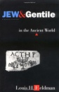 Jew and Gentile in the Ancient World: Attitudes and Interactions from Alexander to Justinian - Louis H. Feldman