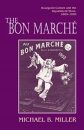 The Bon Marche: Bourgeois Culture and the Department Store, 1869-1920 - Michael B. Miller