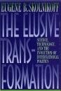 The Elusive Transformation: Science, Technology, and the Evolution of International Politics - Eugene B. Skolnikoff