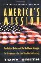America's Mission: The United States and the Worldwide Struggle for Democracy in the Twentieth Century (Princeton Studies in International History and Politics) - Tony Smith