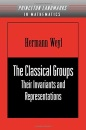 The Classical Groups: Their Invariants and Representations (Princeton Landmarks in Mathematics & Physics) - Hermann Weyl