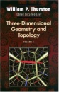 Three-Dimensional Geometry and Topology: Volume 1: v. 1 (Princeton Mathematical Series) - William P. Thurston