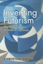 Inventing Futurism: The Art and Politics of Artificial Optimism