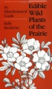 Edible Wild Plants of the Prairie: An Ethnobotanical Guide - Kelly Kindscher
