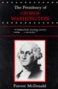 The Presidency of George Washington (American Presidency (Univ of Kansas Paperback)) - Forrest McDonald