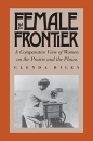 The Female Frontier: A Comparative View of Women on the Prairie and the Plains - Glenda Riley
