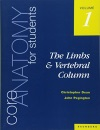 Core Anatomy for Students: The Limbs and Vertebral Column v. 1: Vol. 1: The Limbs and Vertebral Column - Christopher Dean, John Pegington