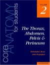 Core Anatomy for Students: Vol. 2: The Thorax, Abdomen, Pelvis and Perineum: Thorax, Abdomen, Pelvis and Perineum v. 2 - John Pegington, Christopher Dean