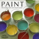 Paint: Choosing, Mixing and Decorating with Water-based Paints