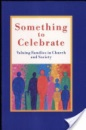 Something to Celebrate: Valuing Families in Church and Society