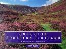 On Foot in Southern Scotland: 40 Walks in The Southern Uplands