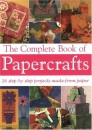 The Complete Book of Papercrafts: 26 Step-by-step Projects Made from Paper