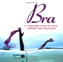 Bra: A Thousand Years of Style, Support and Seduction