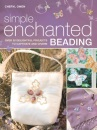 Simple Enchanted Beading: Over 30 Delightful Projects to Captivate and Charm