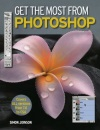Get the Most from Photoshop: Improve Your Photos and Produce Amazing Effects in Easy Steps