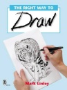 The Right Way to Draw (Mark Linley Drawing)