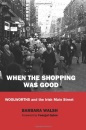 When the Shopping Was Good: Woolworths and the Irish Main Street - Barbara Walsh