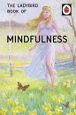 The Ladybird Book of Mindfulness (Ladybird Books for Grown-Ups)
