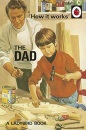 How it Works: The Dad (Ladybirds for Grown-Ups)
