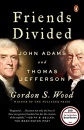 Friends Divided John Adams and Thomas Jefferson