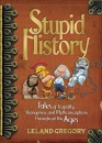 Stupid History: Tales of Stupidity, Strangeness and Mythconceptions Throughout the Ages