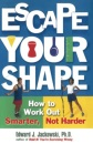 Escape Your Shape: How to Work out Smarter, Not Harder (2 Fitness Favorites from Exercise Guru)