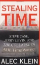 Stealing Time: Steve Case, Jerry Levin and the Collapse of AOL Time Warner