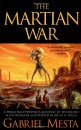 The Martian War: A Thrilling Eyewitness Account of the Recent Alien Invasion as Reported by Mr. H.G. Wells