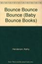 Bounce Bounce Bounce (Baby Bounce Books)