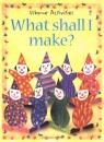What Shall I Make? (What Shall I Do Today?)