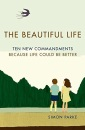 The Beautiful Life: Ten New Commandments: Because Life Could be Better