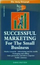 Successful Marketing for the Small Business: The Daily Telegraph Guide