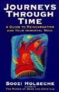 Journeys Through Time: Guide to Reincarnation and Your Immortal Soul