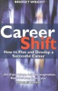 Careershift: How to Plan and Develop a Successful Career