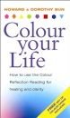 Colour Your Life - How to Use the Colour Reflection Reading for Insight and Healing