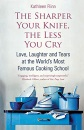 The Sharper the Knife, the Less You Cry: Love, Learning and Tears at the World's Most Famous Cookery School: Love, Laughter and Tears at the World's Most Famous Cooking School