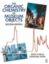 Organic Chemistry of Museum Objects (Butterworth-Heinemann Series in Conservation & Museology) - John Mills,Raymond White