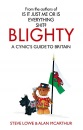 Blighty: A Cynic's Guide to Britain: The Quest for Britishness, Britain, Britons, Britishness and the British